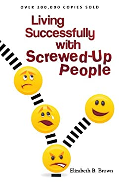 Living Successfully with Screwed-Up People 9780800732882
