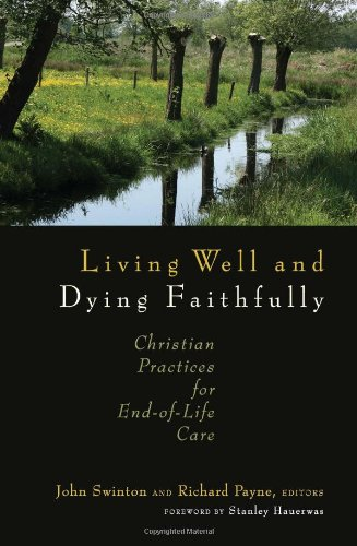 Living Well and Dying Faithfully: Christian Practices for End-Of-Life Care 9780802863393