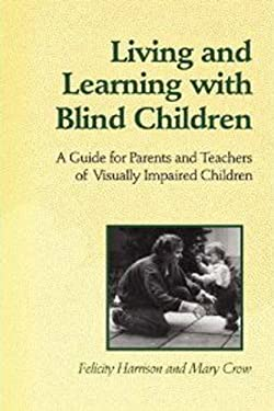 Living and Learning with Blind Children: A Guide for Parents and Teachers of Visually Impaired Children 9780802077004