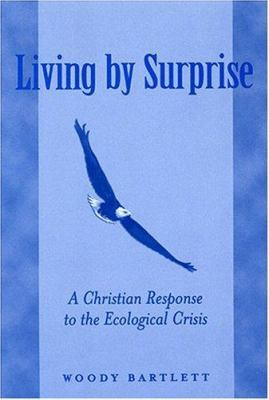 Living by Surprise: A Christian Response to the Ecological Crisis 9780809141425