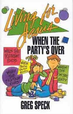 Living for Jesus: When the Party's Over 9780802447913