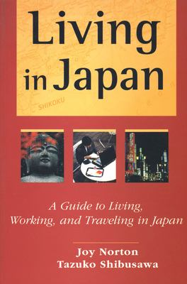 Living in Japan: A Guide to Living, Working, and Traveling in Japan 9780804832885