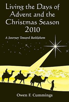 Living the Days of Advent and the Christmas Season: A Journey Toward Bethlehem 9780809146246