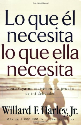 Lo Que el Necesita, Lo Que Ella Necesita: Construya un Matrimonio A Prueba de Infidelidades 9780800731991