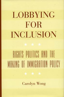 Lobbying for Inclusion: Rights Politics and the Making of Immigration Policy 9780804751759
