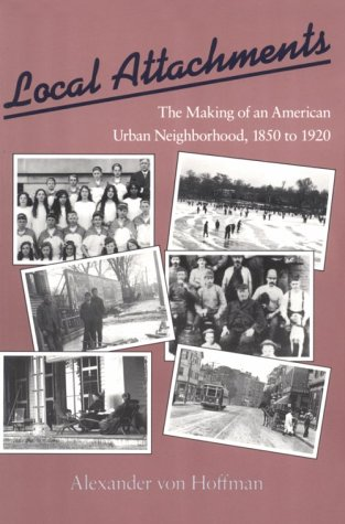 Local Attachments: The Making of an American Urban Neighborhood, 1850 to 1920
