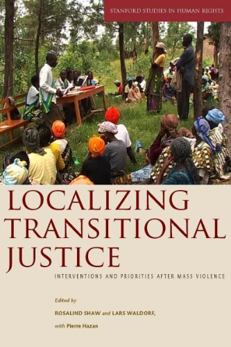 Localizing Transitional Justice: Interventions and Priorities After Mass Violence 9780804761505
