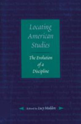 Locating American Studies: The Evolution of a Discipline 9780801860560