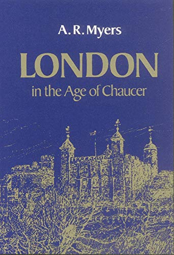 London in the Age of Chaucer  by A. R. Myers, Alec R. Myers