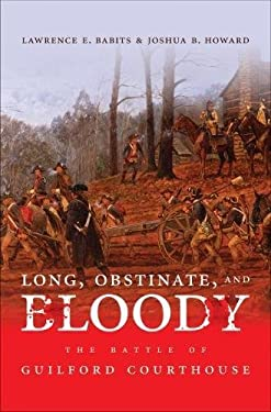 Long, Obstinate, and Bloody: The Battle of Guilford Courthouse 9780807832660