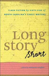 Long Story Short: Flash Fiction by Sixty-Five of North Carolinaas Finest Writers 3343115