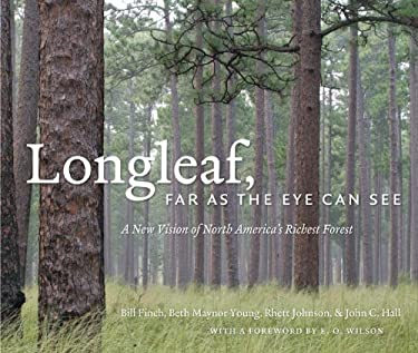 Longleaf, Far as the Eye Can See: A New Vision of North America's Richest Forest 9780807835753