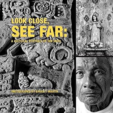 Look Close, See Far: A Cultural Portrait of the Maya 9780807615898