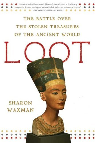 Loot: The Battle Over the Stolen Treasures of the Ancient World 9780805090888