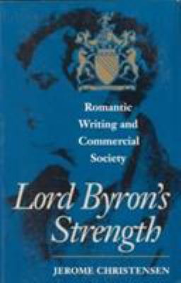Lord Byron's Strength: Romantic Writing and Commercial Society