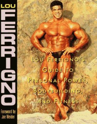 Lou Ferrigno's Guide to Personal Power, Bodybuilding, and Fitness 9780809231256
