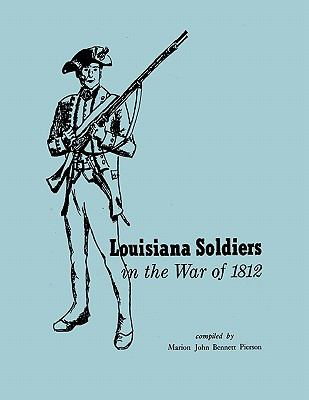 Louisiana Soldiers in the War of 1812 Marion John Bennet Pierson