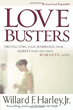 Love Busters: Protecting Your Marriage from Habits That Destroy Romantic Love 9780800718947