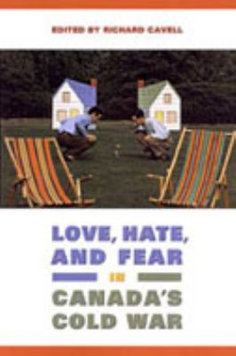 Love, Hate, and Fear in Canada's Cold War 9780802036766