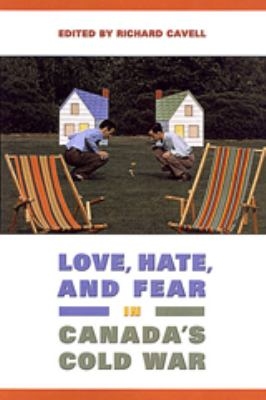 Love, Hate, and Fear in Canada's Cold War 9780802085009