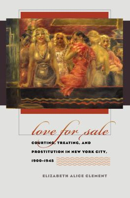Love for Sale: Courting, Treating, and Prostitution in New York City, 1900-1945 9780807856901