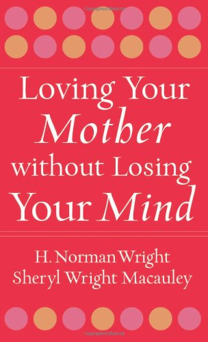 Loving Your Mother Without Losing Your Mind 9780800787868