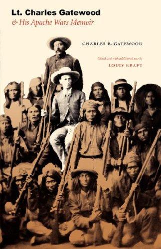 Lt. Charles Gatewood & His Apache Wars Memoir 9780803227729