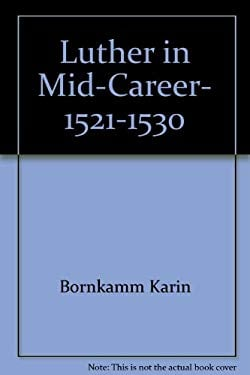 Luther in Mid-Career, 1521-1530 9780800606923