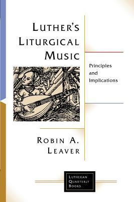 Luther's Liturgical Music: Principles and Implications 9780802832214