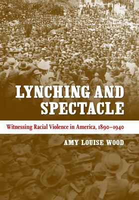 Lynching and Spectacle: Witnessing Racial Violence in America, 1890-1940 9780807832547