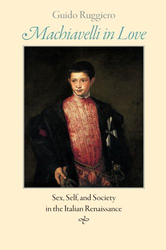 Machiavelli in Love: Sex, Self, and Society in the Italian Renaissance 9780801898358