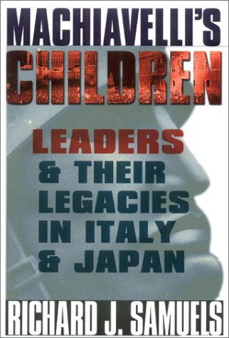 Machiavelli's Children: Leaders and Their Legacies in Italy and Japan 9780801434921