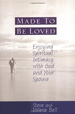 Made to Be Loved: Enjoying Spiritual Intimacy with God and Your Spouse 9780802433992