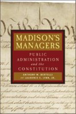 Madison's Managers: Public Administration and the Constitution 9780801883194