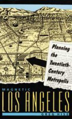 Magnetic Los Angeles: Planning the Twentieth-Century Metropolis 9780801862557