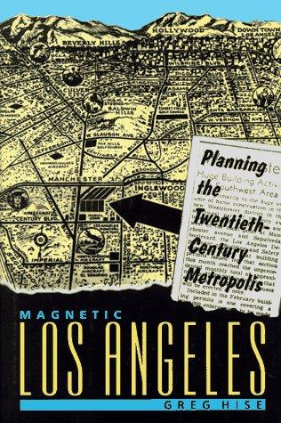 Magnetic Los Angeles: Planning the Twentieth-Century Metropolis 9780801855436
