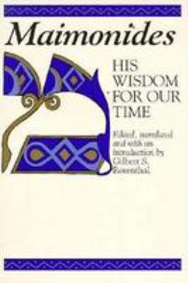 Maimonides, His Wisdom for Our Time: Selected from His Twelfth-Century Classics 9780802726469