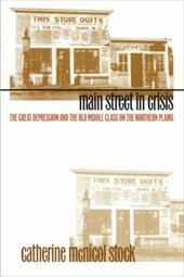 Main Street in Crisis: The Great Depression and the Old Middle Class on the Northern Plains - Stock, Catherine McNicol