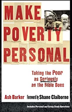 Make Poverty Personal: Taking the Poor as Seriously as the Bible Does 9780801071898