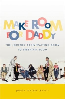 Make Room for Daddy: The Journey from Waiting Room to Birthing Room 9780807832554