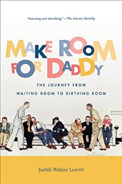 Make Room for Daddy: The Journey from Waiting Room to Birthing Room 9780807871683