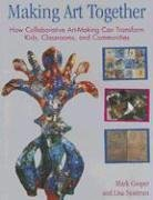 Making Art Together: How Collaborative Art-Making Can Transform Kids, Classrooms, and Communities 9780807066188