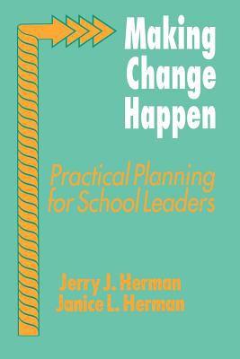 Making Change Happen: Practical Planning for School Leaders 9780803960978