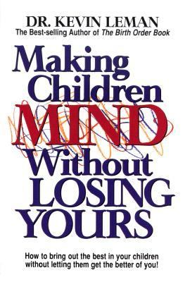 Making Children Mind Without Losing Yours 9780800752569
