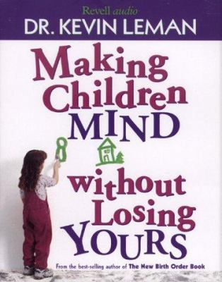 Making Children Mind Without Losing Yours 9780800744151