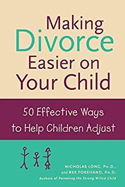 Making Divorce Easier on Your Child: 50 Effective Ways to Help Children Adjust 9780809294190