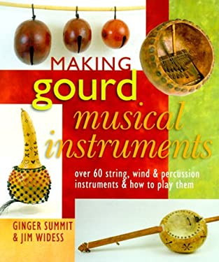 Making Gourd Musical Instruments: Over 60 String, Wind & Percussion Instruments & How to Play Them 9780806913698