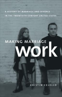 Making Marriage Work: A History of Marriage and Divorce in the Twentieth-Century United States 9780807832523