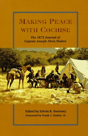 Making Peace with Cochise: The 1872 Journal of Captain Joseph Alton Sladen 9780806129730