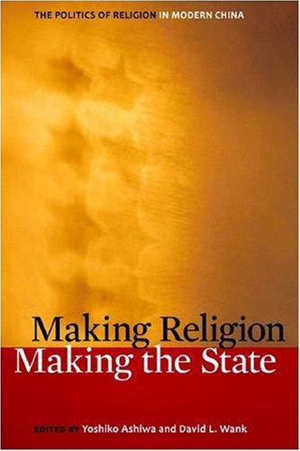 Making Religion, Making the State: The Politics of Religion in Modern China 9780804758420